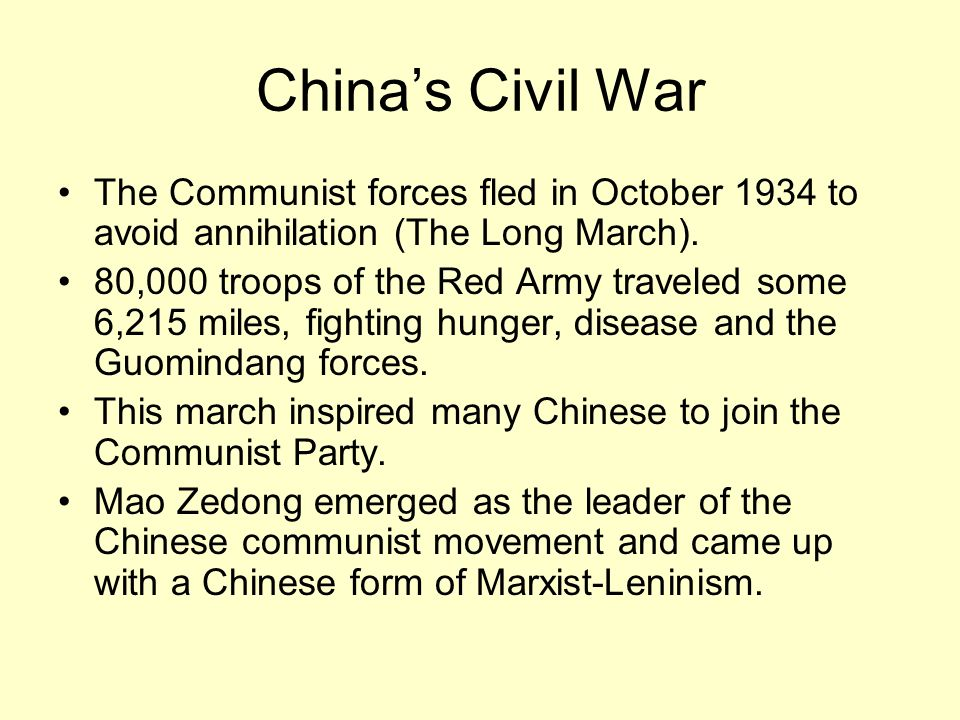 Chinas Civil War The Communist forces fled in October 1934 to avoid annihilation (The Long March). 80,000 troops of the Red Army traveled some 6,215 m