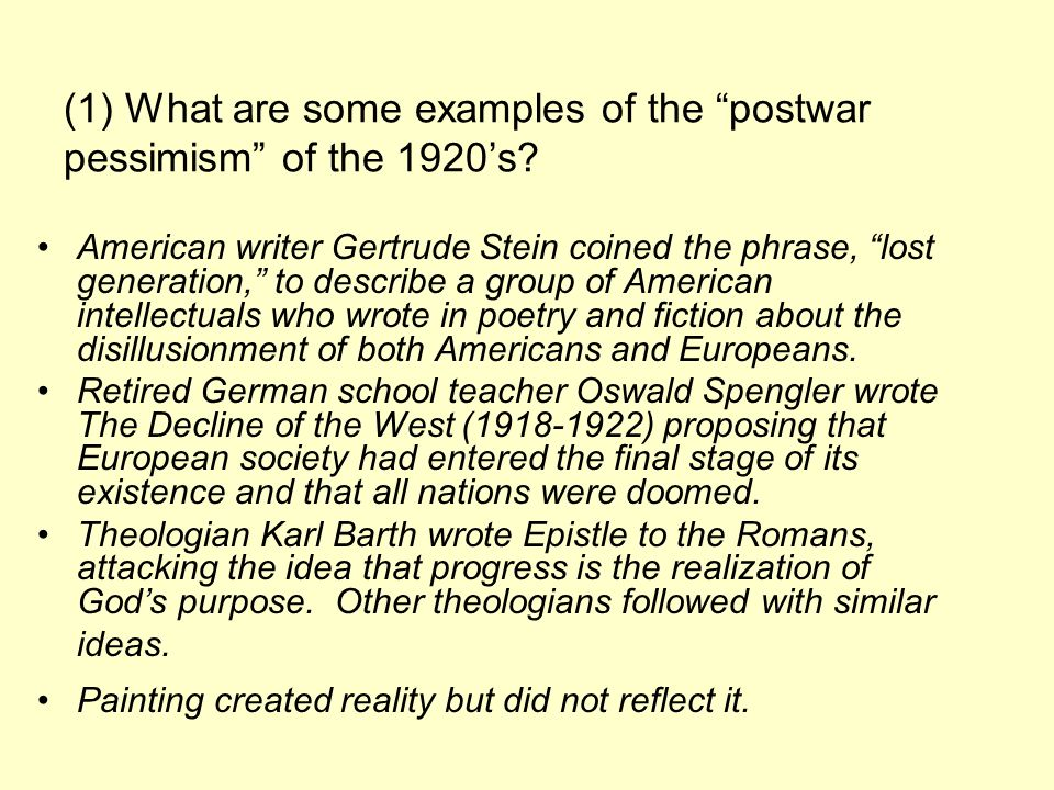(1) What are some examples of the postwar pessimism of the 1920s? American writer Gertrude Stein coined the phrase, lost generation, to describe a gro