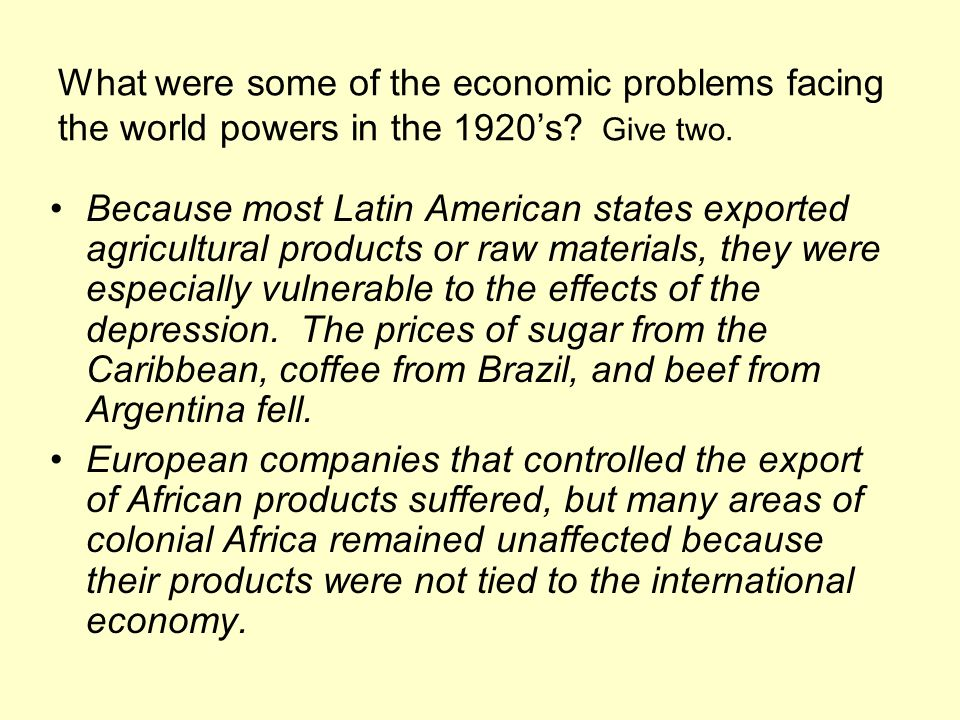 What were some of the economic problems facing the world powers in the 1920s? Give two. Because most Latin American states exported agricultural produ