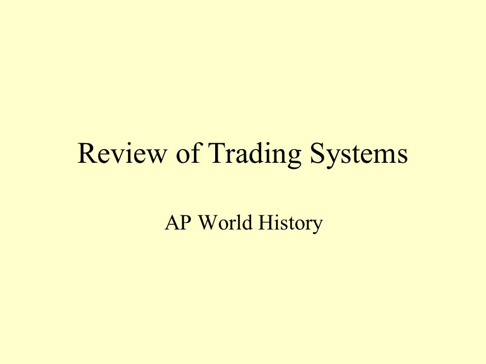 Review of Trading Systems AP World History