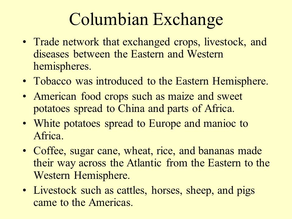 Columbian Exchange Trade network that exchanged crops, livestock, and diseases between the Eastern and Western hemispheres. Tobacco was introduced to