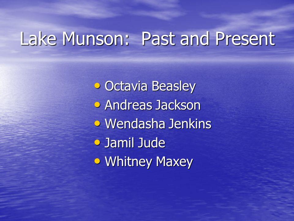 Lake Munson: Past and Present Octavia Beasley Octavia Beasley Andreas Jackson Andreas Jackson Wendasha Jenkins Wendasha Jenkins Jamil Jude Jamil Jude