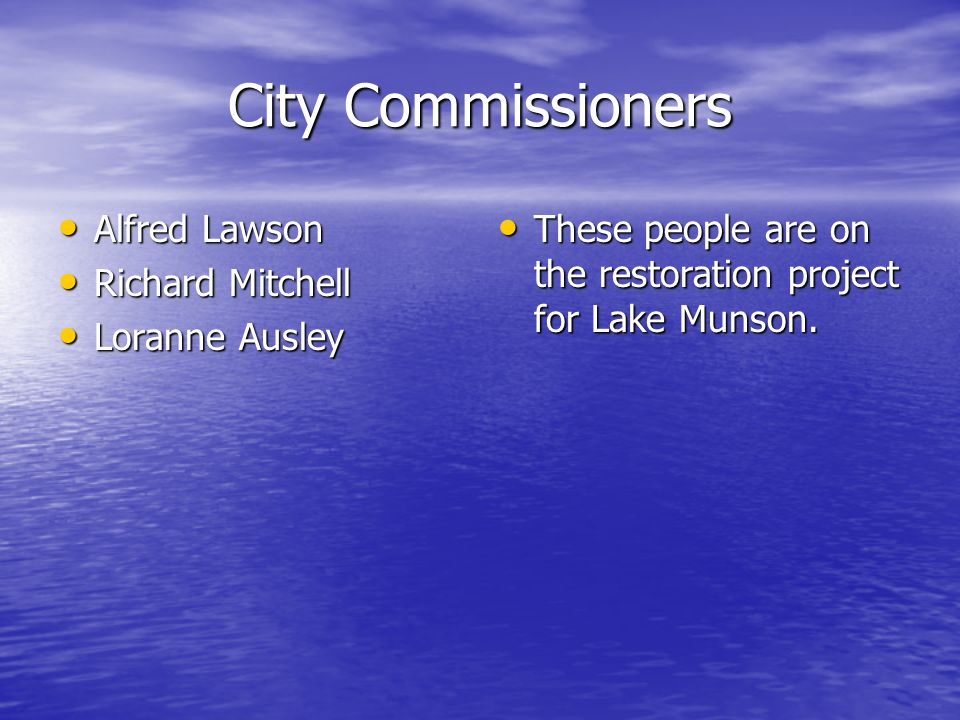 City Commissioners Alfred Lawson Alfred Lawson Richard Mitchell Richard Mitchell Loranne Ausley Loranne Ausley These people are on the restoration pro