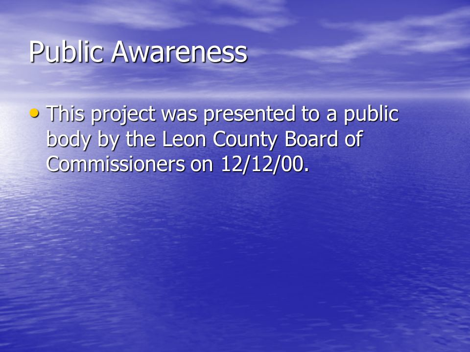 Public Awareness This project was presented to a public body by the Leon County Board of Commissioners on 12/12/00. This project was presented to a pu