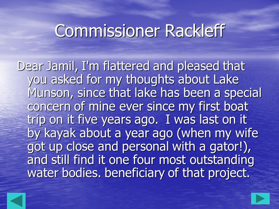 Commissioner Rackleff Dear Jamil, I'm flattered and pleased that you asked for my thoughts about Lake Munson, since that lake has been a special conce