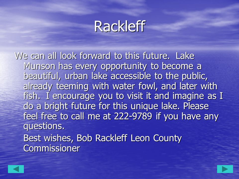 Rackleff We can all look forward to this future. Lake Munson has every opportunity to become a beautiful, urban lake accessible to the public, already