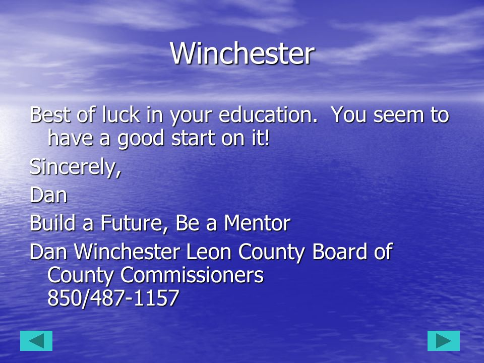 Winchester Best of luck in your education. You seem to have a good start on it! Sincerely,Dan Build a Future, Be a Mentor Build a Future, Be a Mentor