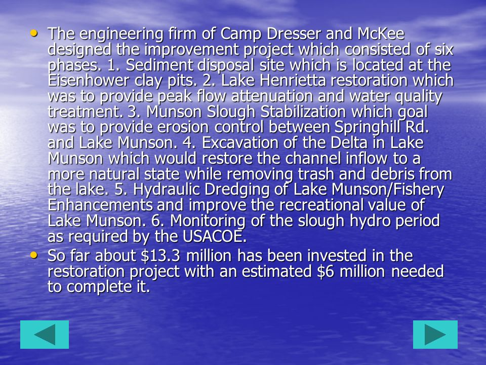The engineering firm of Camp Dresser and McKee designed the improvement project which consisted of six phases. 1. Sediment disposal site which is loca