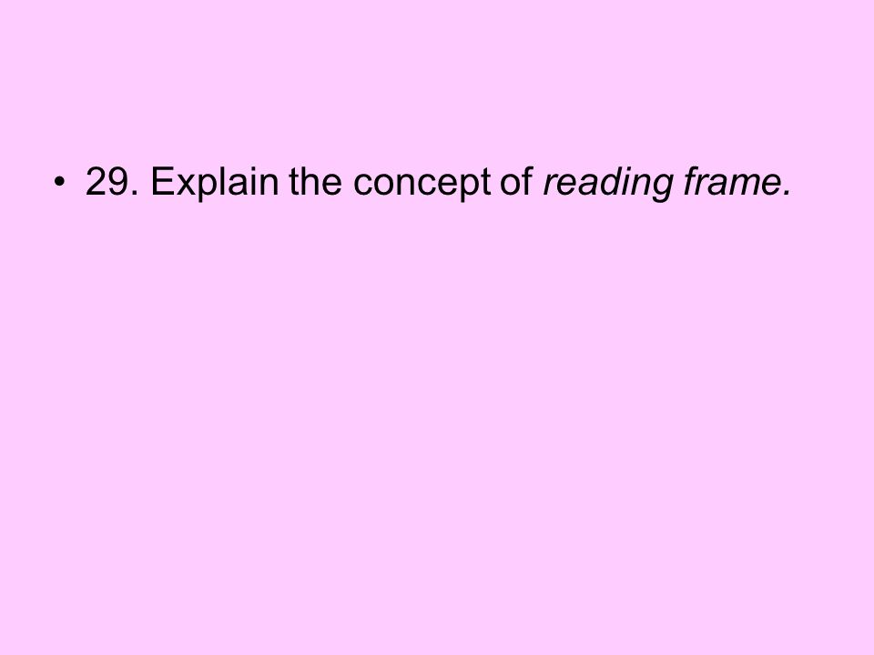 29. Explain the concept of reading frame.