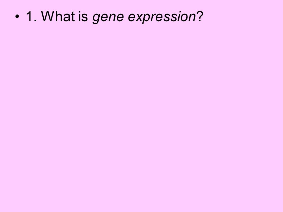 1. What is gene expression?