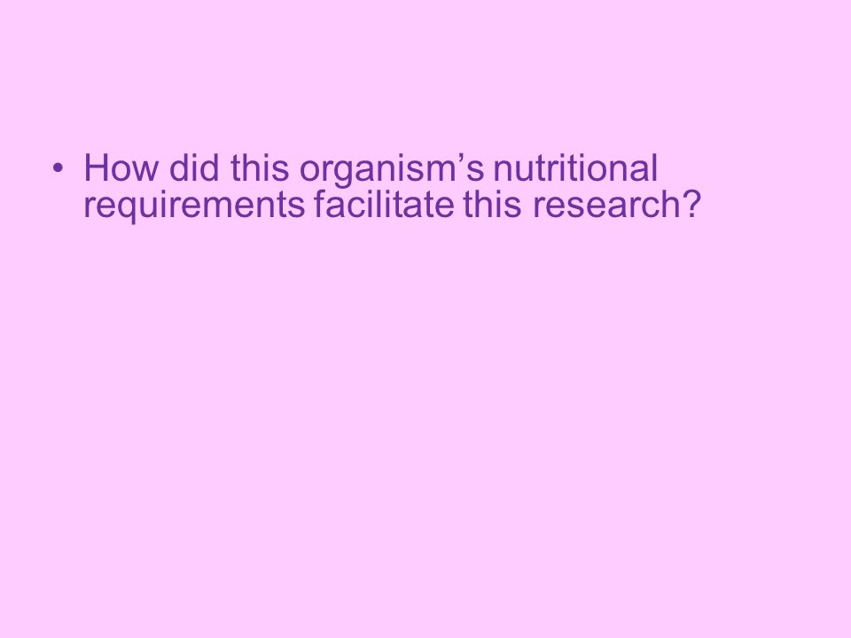 How did this organisms nutritional requirements facilitate this research?