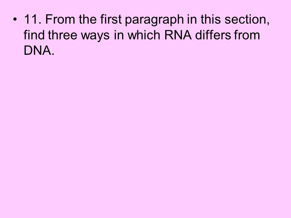 11. From the first paragraph in this section, find three ways in which RNA differs from DNA.
