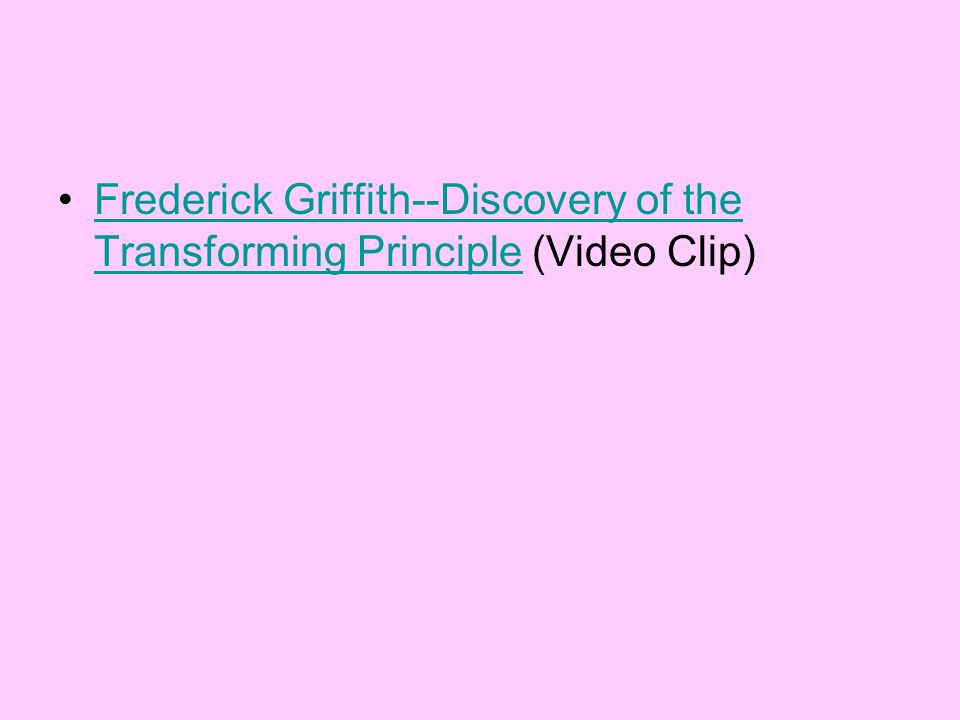 Frederick Griffith--Discovery of the Transforming Principle (Video Clip)Frederick Griffith--Discovery of the Transforming Principle