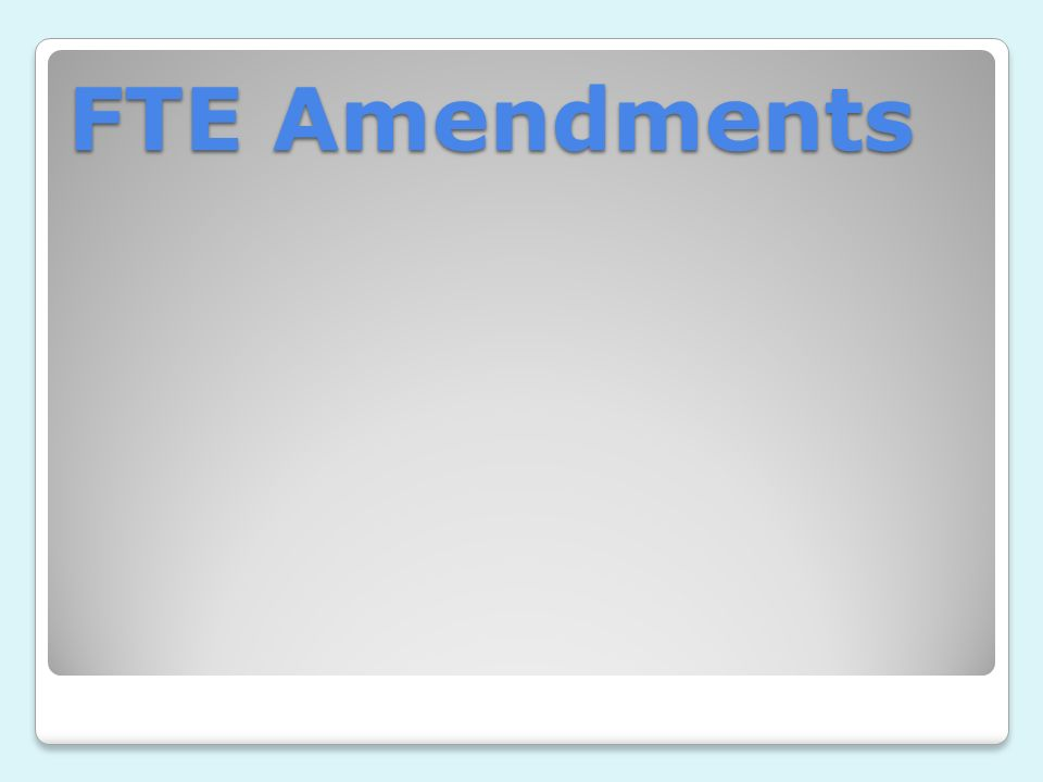 FTE Amendments