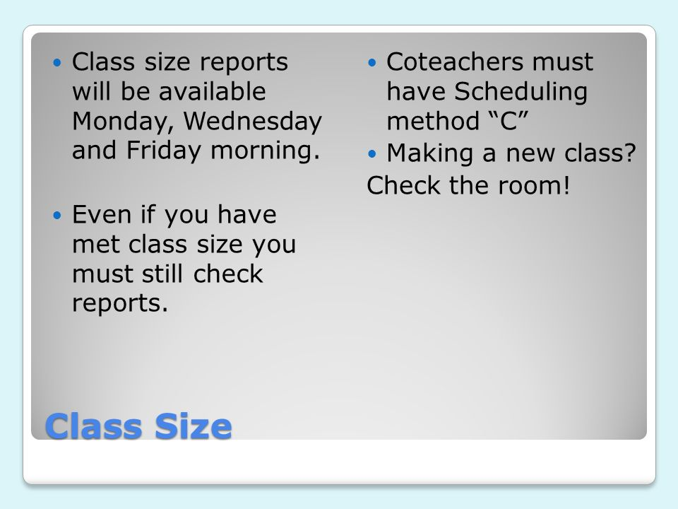 Class Size Class size reports will be available Monday, Wednesday and Friday morning.