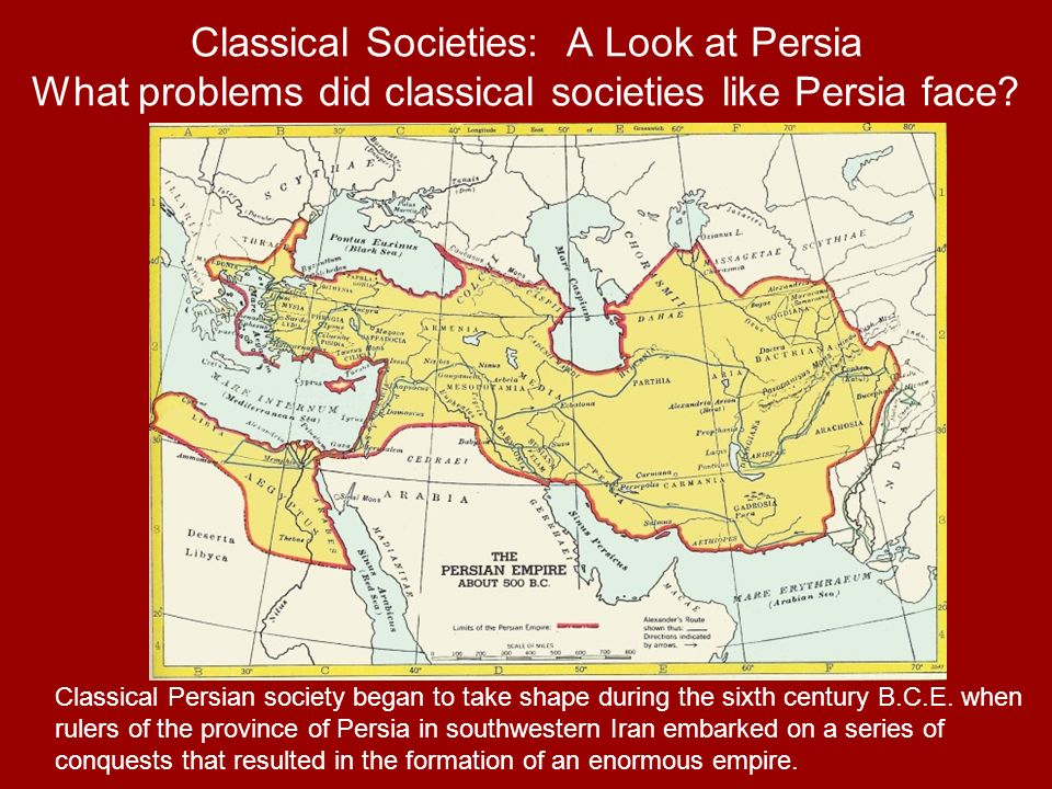 Classical Societies: A Look at Persia What problems did classical societies like Persia face? Classical Persian society began to take shape during the