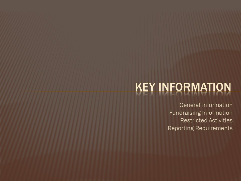 General Information Fundraising Information Restricted Activities Reporting Requirements