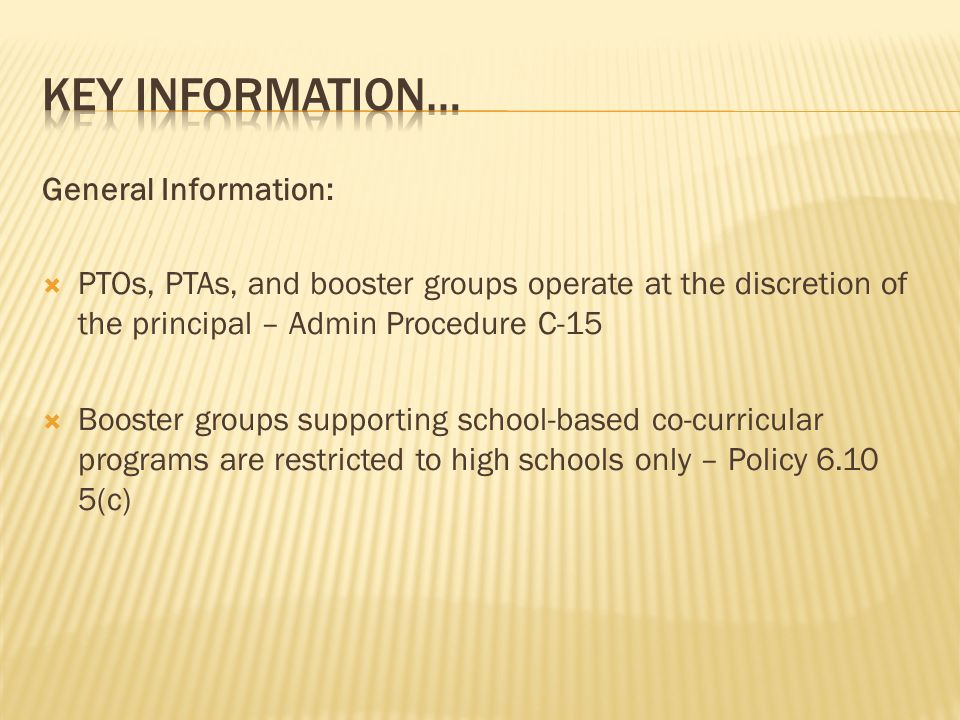 General Information: PTOs, PTAs, and booster groups operate at the discretion of the principal – Admin Procedure C-15 Booster groups supporting school