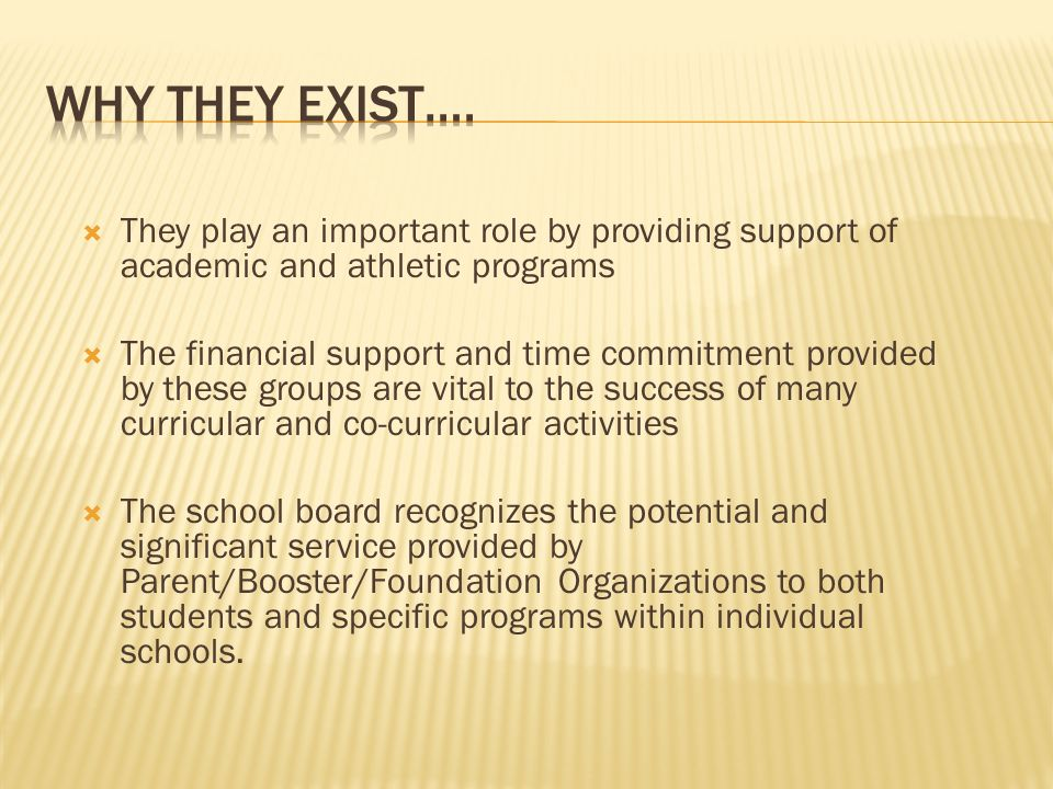 They play an important role by providing support of academic and athletic programs The financial support and time commitment provided by these groups