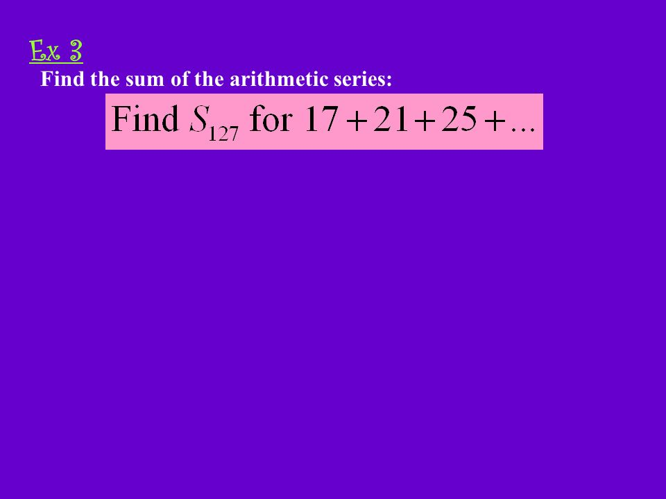 Example 2-1a Find the sum of the arithmetic series: Ex 3