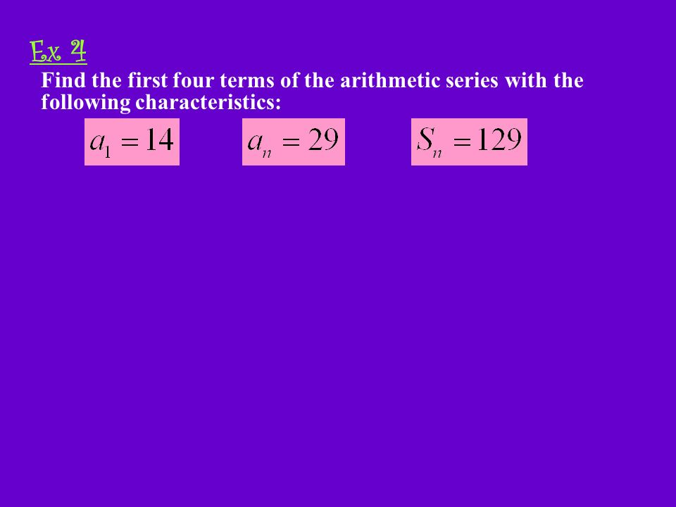 Example 2-1a Find the first four terms of the arithmetic series with the following characteristics: Ex 4