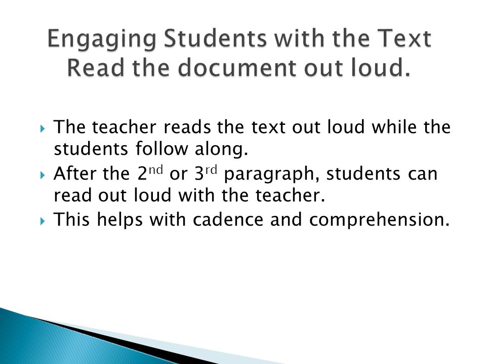 The teacher reads the text out loud while the students follow along. After the 2 nd or 3 rd paragraph, students can read out loud with the teacher. Th