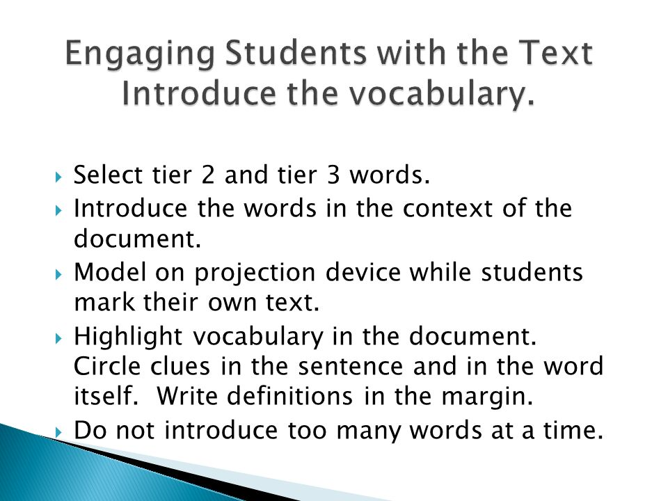 Select tier 2 and tier 3 words. Introduce the words in the context of the document. Model on projection device while students mark their own text. Hig