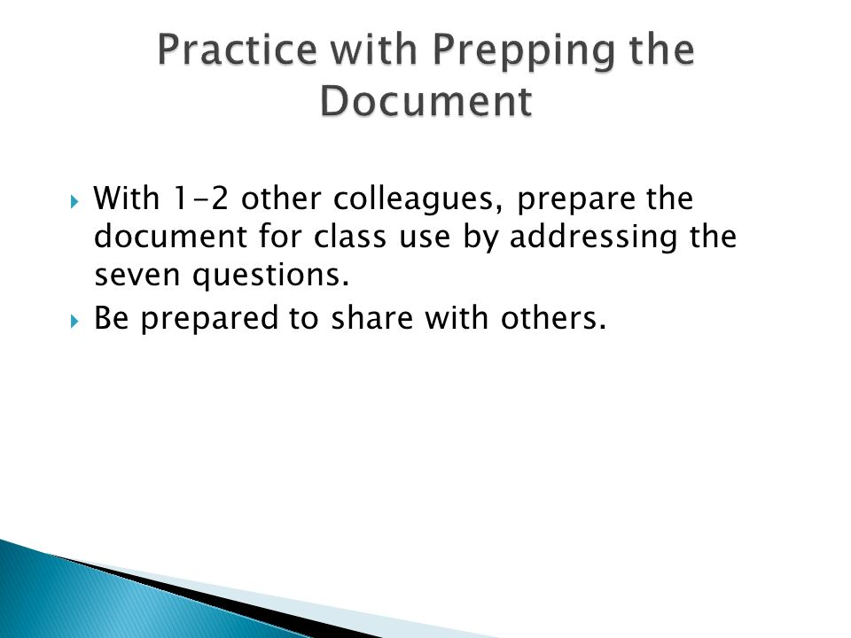 With 1-2 other colleagues, prepare the document for class use by addressing the seven questions. Be prepared to share with others.