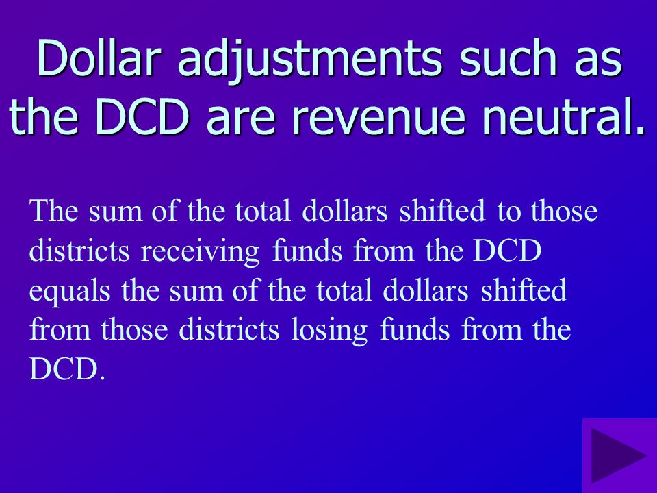 District Cost Differential (DCD) The DCD is an adjustment to each districts FEFP allocation based on the districts relative cost of living. The assump