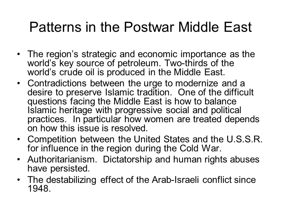 Patterns in the Postwar Middle East The regions strategic and economic importance as the worlds key source of petroleum. Two-thirds of the worlds crud