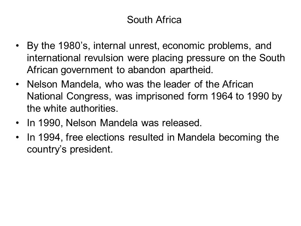 South Africa By the 1980s, internal unrest, economic problems, and international revulsion were placing pressure on the South African government to ab