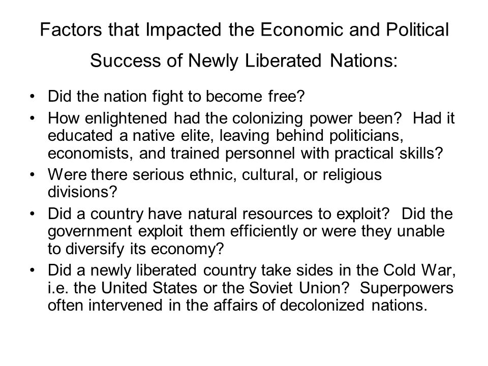 Factors that Impacted the Economic and Political Success of Newly Liberated Nations: Did the nation fight to become free? How enlightened had the colo