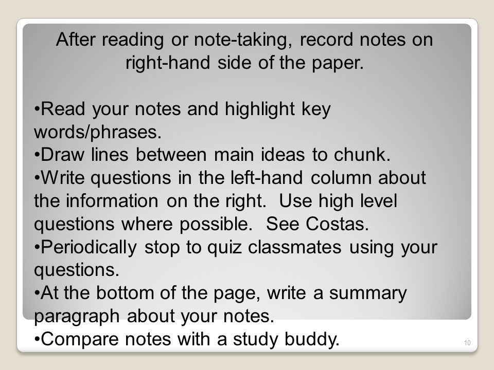 10 After reading or note-taking, record notes on right-hand side of the paper. Read your notes and highlight key words/phrases. Draw lines between mai