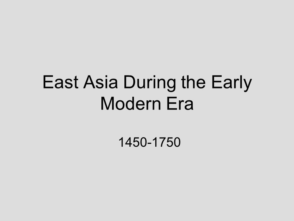 East Asia During the Early Modern Era 1450-1750