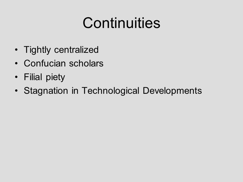 Continuities Tightly centralized Confucian scholars Filial piety Stagnation in Technological Developments