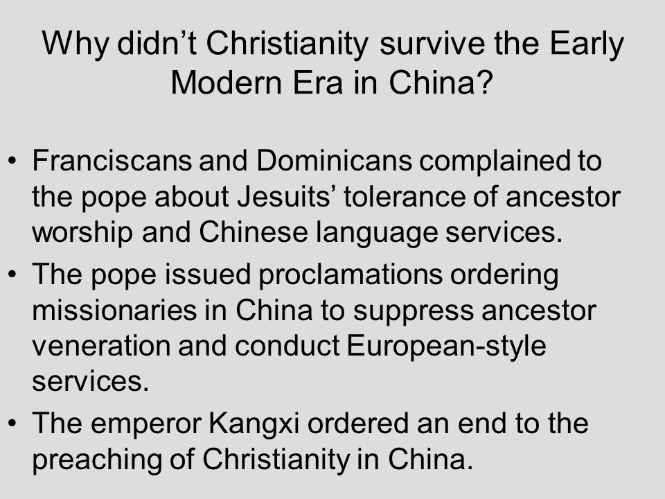 Why didnt Christianity survive the Early Modern Era in China? Franciscans and Dominicans complained to the pope about Jesuits tolerance of ancestor wo