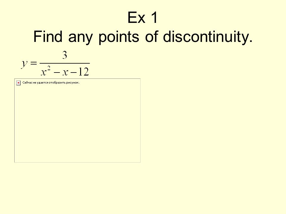 Ex 1 Find any points of discontinuity.