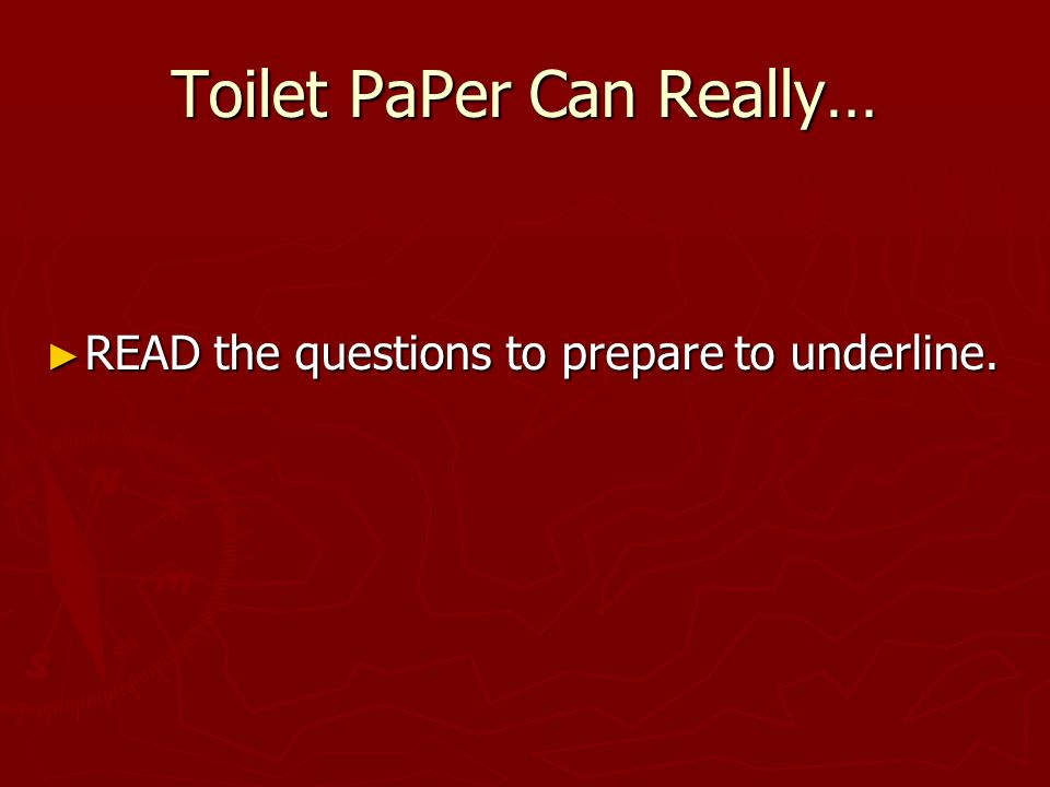 Toilet PaPer Can Really… READ the questions to prepare to underline.