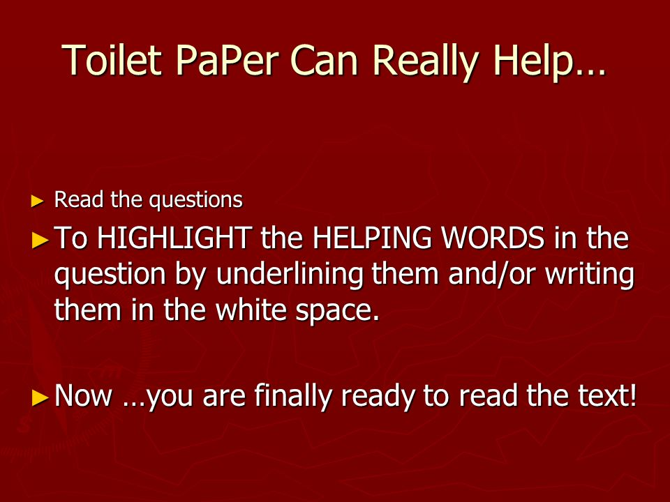 Toilet PaPer Can Really Help… Read the questions Read the questions To HIGHLIGHT the HELPING WORDS in the question by underlining them and/or writing them in the white space.