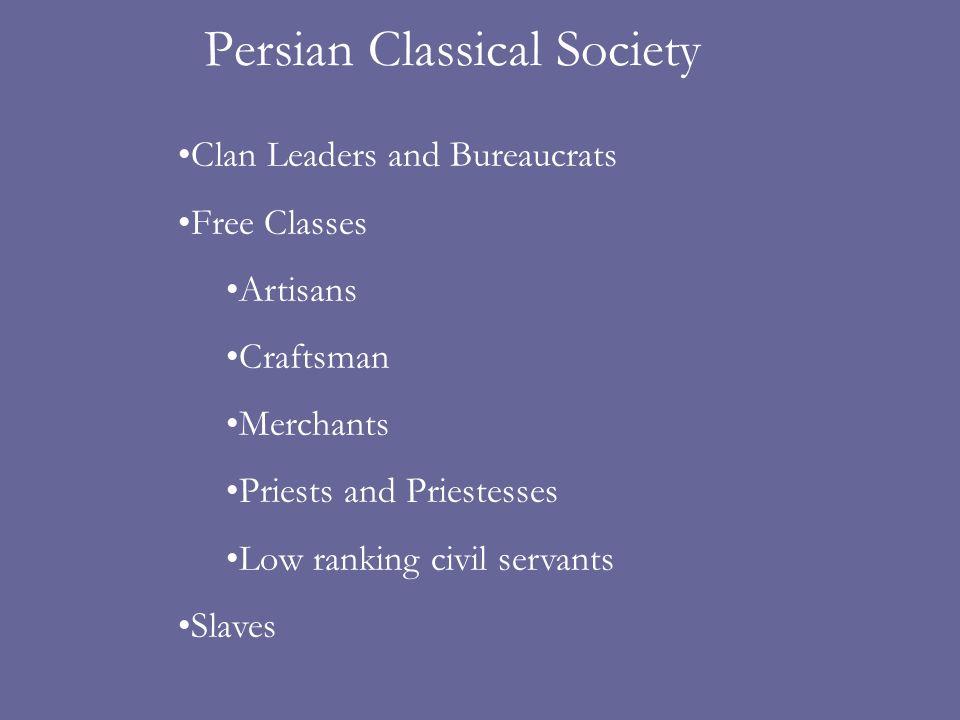 Persian Classical Society Clan Leaders and Bureaucrats Free Classes Artisans Craftsman Merchants Priests and Priestesses Low ranking civil servants Sl