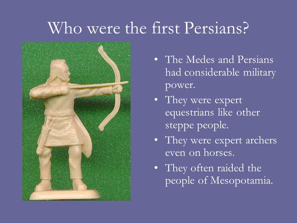 Who were the first Persians? The Medes and Persians had considerable military power. They were expert equestrians like other steppe people. They were