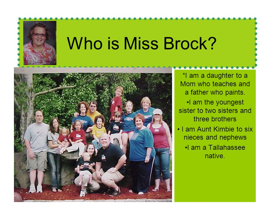 Who is Miss Brock. *I am a daughter to a Mom who teaches and a father who paints.