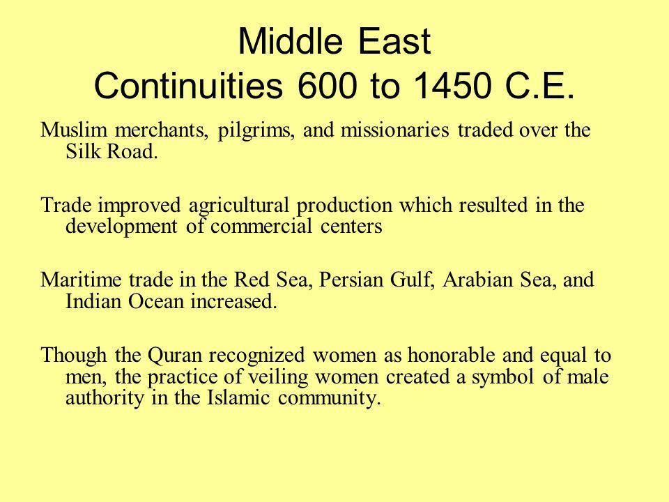 Middle East Continuities 600 to 1450 C.E. Muslim merchants, pilgrims, and missionaries traded over the Silk Road. Trade improved agricultural producti