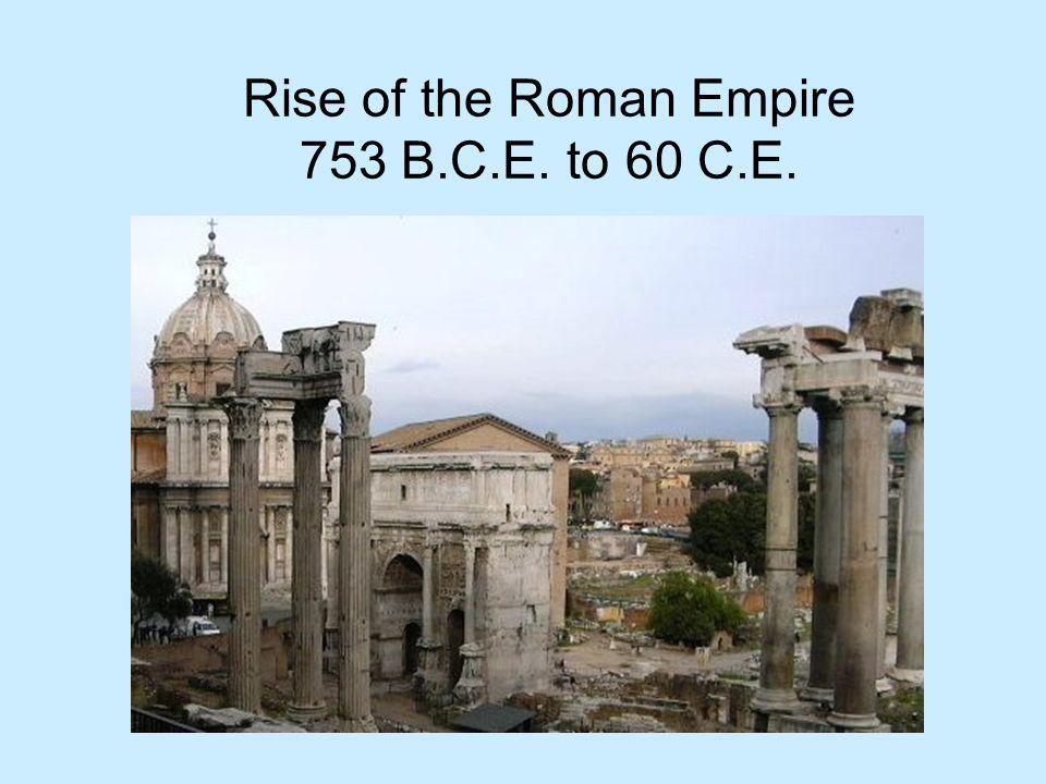 Rise of the Roman Empire 753 B.C.E. to 60 C.E.