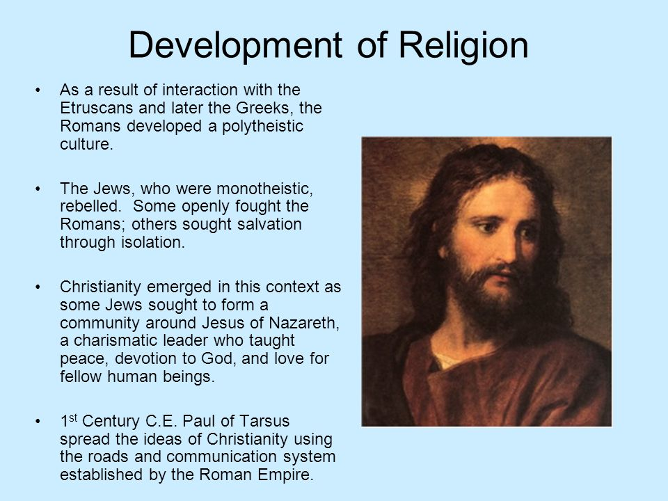 Development of Religion As a result of interaction with the Etruscans and later the Greeks, the Romans developed a polytheistic culture. The Jews, who