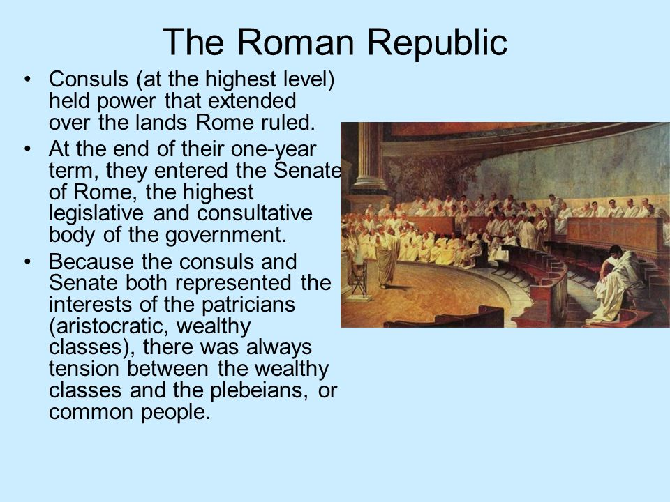 The Roman Republic Consuls (at the highest level) held power that extended over the lands Rome ruled. At the end of their one-year term, they entered