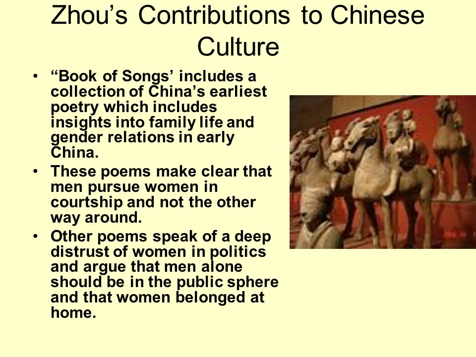 Zhous Contributions to Chinese Culture Book of Songs includes a collection of Chinas earliest poetry which includes insights into family life and gend