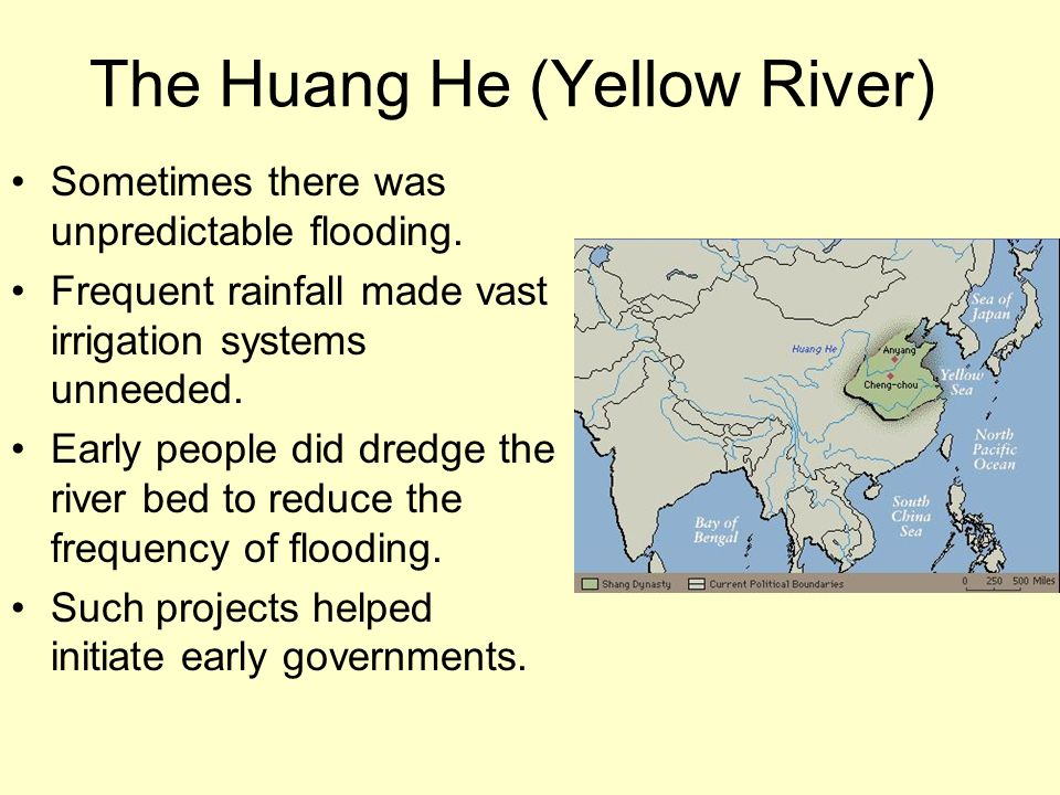 The Huang He (Yellow River) Sometimes there was unpredictable flooding. Frequent rainfall made vast irrigation systems unneeded. Early people did dred