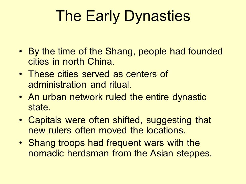 The Early Dynasties By the time of the Shang, people had founded cities in north China. These cities served as centers of administration and ritual. A