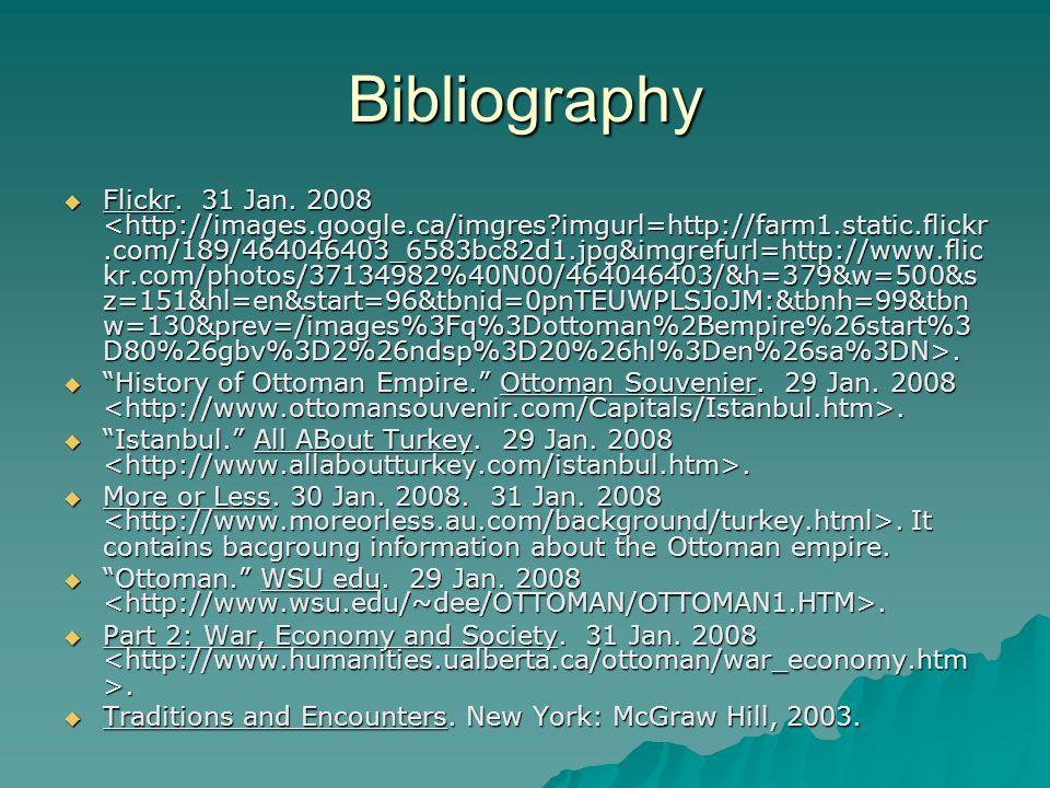 Bibliography Flickr. 31 Jan. 2008. Flickr. 31 Jan. 2008. History of Ottoman Empire. Ottoman Souvenier. 29 Jan. 2008. History of Ottoman Empire. Ottoma